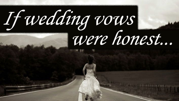 After years of marriage I've realized...I know nothing about marriage...Here are 12 truthful marriage vows you won't hear at a wedding