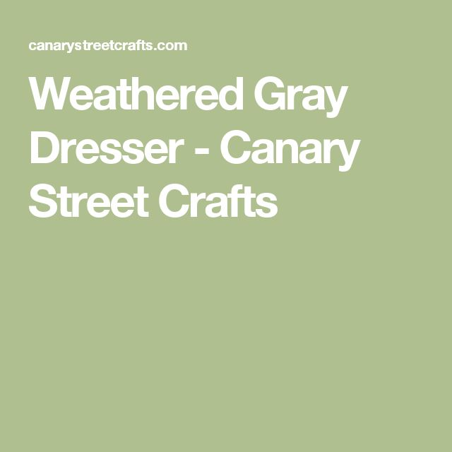 Weathered Gray Dresser - Canary Street Crafts