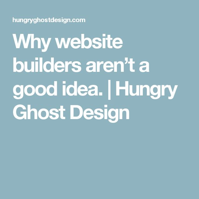 Why website builders aren't a good idea. | Hungry Ghost Design