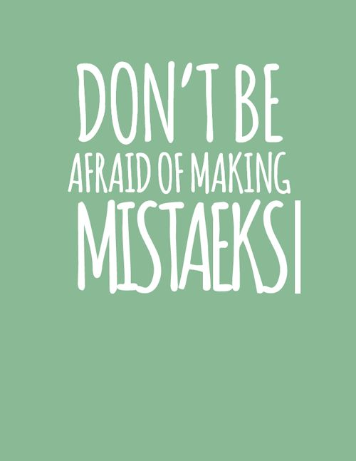 Don't be afraid of making mistakes. #faceforward