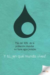 Más del 30% de la población mundial no tiene agua potable. Y tú, ¿en qué mundo vives?