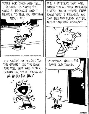 Encourage Out-of-the-Box thinking, but grade on compliance of the assignment.  Calvin and Hobbes, Today for Show and Tell...