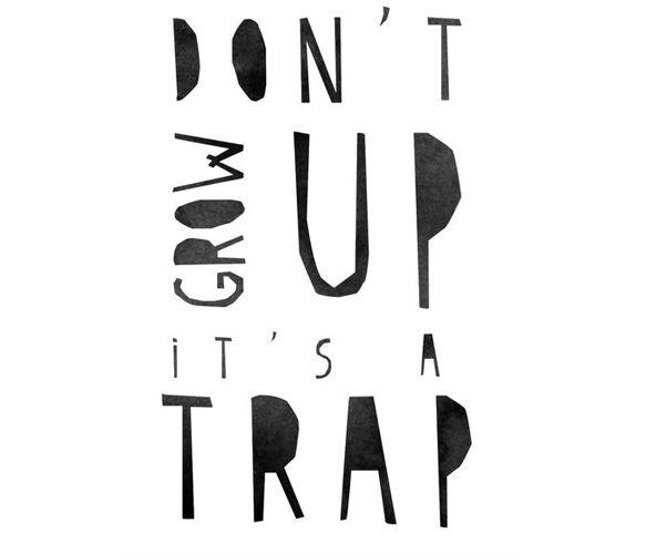 Don't Grow Up Print