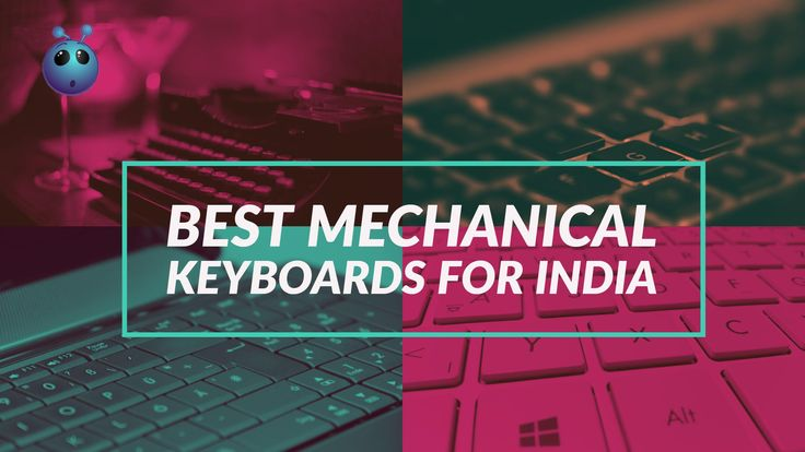 Do you type a lot? Are you looking for a mechanical keyboard? Check out our best mechanical keyboards available for the Indian markets at low cost!