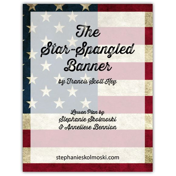 The Star Spangled Banner Musical Lesson Plan Teaching Is