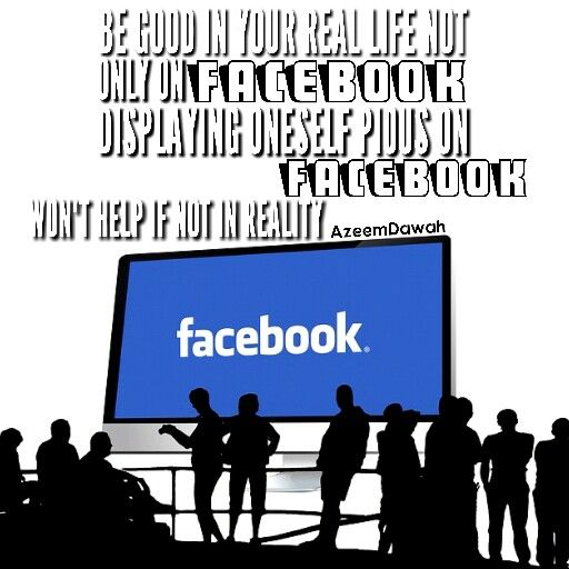 Be good in your real life Not only on Facebook Displaying oneself pious on Facebook Won't Help if not in reality