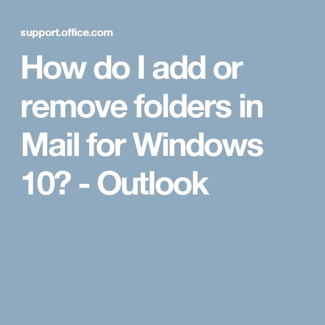 How do I add or remove folders in Mail for Windows 10? - Outlook