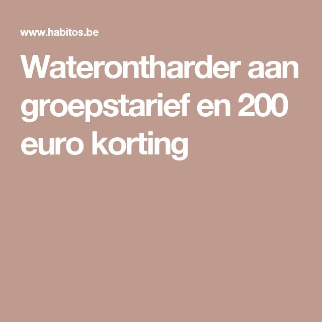 Waterontharder aan groepstarief en 200 euro korting