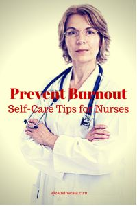 Prevent Burnout: Self-Care Tips for Nurses #nursingfromwithin