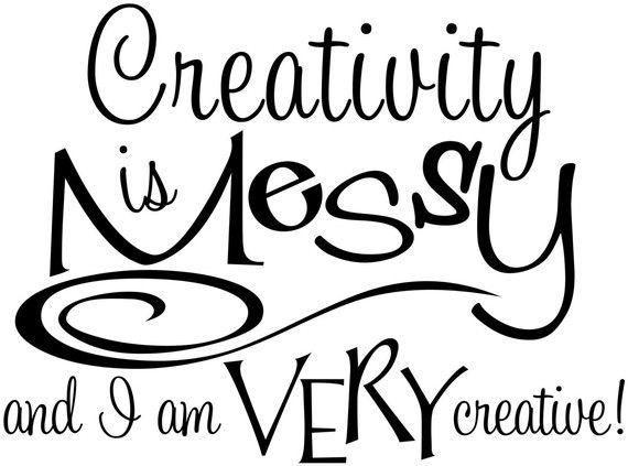 Hey, I found this really awesome Etsy listing at http://www.etsy.com/listing/61192343/creativity-is-messy-humorous-vinyl-wall