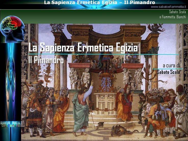 In questo seminario andremo all'origine del pensiero gnostico muovendoci indietro nel tempo alla scoperta delle conoscenze antiche da cui essa trae ispirazione. Analizzeremo il  complesso di trattati che va sotto il nome di Corpus Hermeticum.
