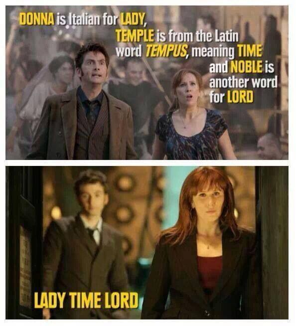 Wouldn't they just be called Time Ladies, though? I mean, you have lords and ladies. But, SHE'S THE DOCTOR DONNA!!!!!