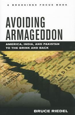 Avoiding Armageddon : America, India, and Pakistan to the brink and back / Bruce Riedel. -- Washington : Brookings Institution Press, cop. 2013.