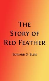 The Story of Red Feather (Illustrated) - A Tale of the American Frontier ebook by Edward S. Ellis