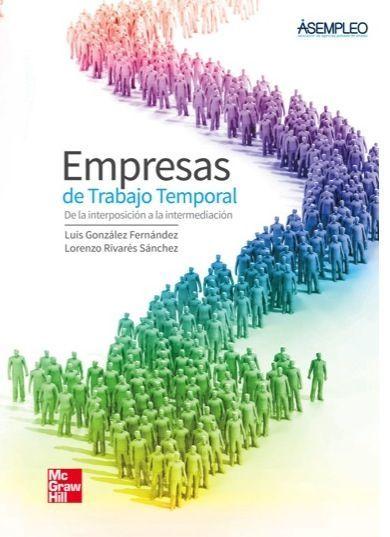 Empresas de trabajo temporal : de la interposición a la intermediación / Luis González Fernández, Lorenzo Rivarés Sánchez ; prologado por Alberto Dorrego