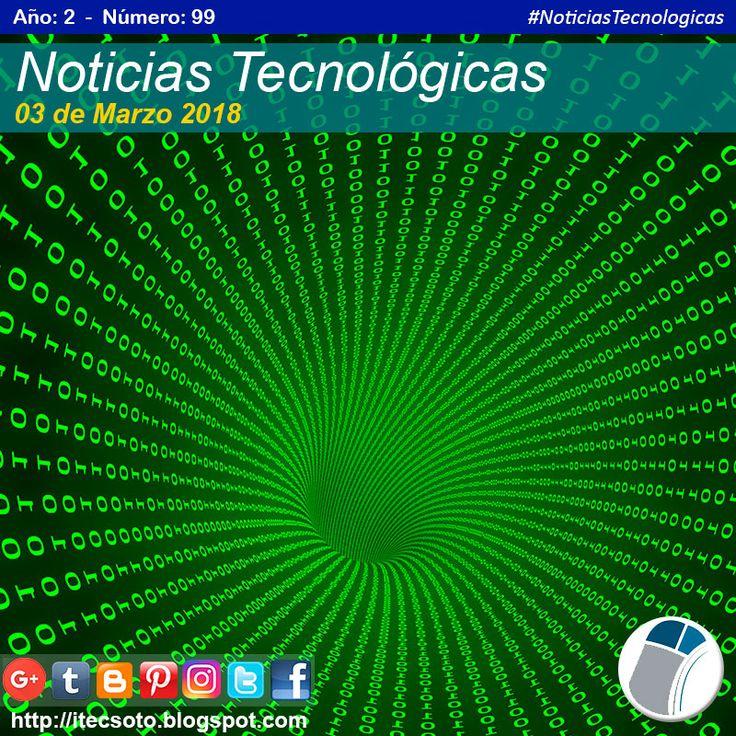 Edición Semanal Nº 99, Año 2 - Noticias Tecnológicas al 03 de Marzo de 2018...   #itecsoto  #NoticiasTecnologicas  #facebook  #twitter  #instagram  #pinterest  #google+  #blogger  #tumblr  #03Mar