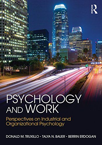 Psychology and work : perspectives on industrial and organizational psychology / Donald M. Truxillo, Talya N. Bauer, Berrin Erdogan