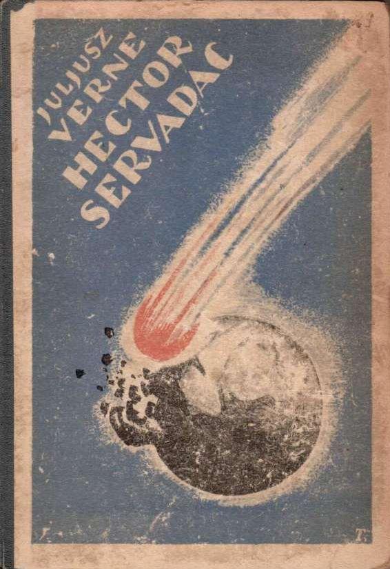 """""""Hector Servadac: podróż wśród gwiazd i planet układu słonecznego"""" Jules Verne Cover by J. Tom Translated by Włodzimierz Topoliński Book series Bibljoteka Iskier vol. 40 (1931)"""