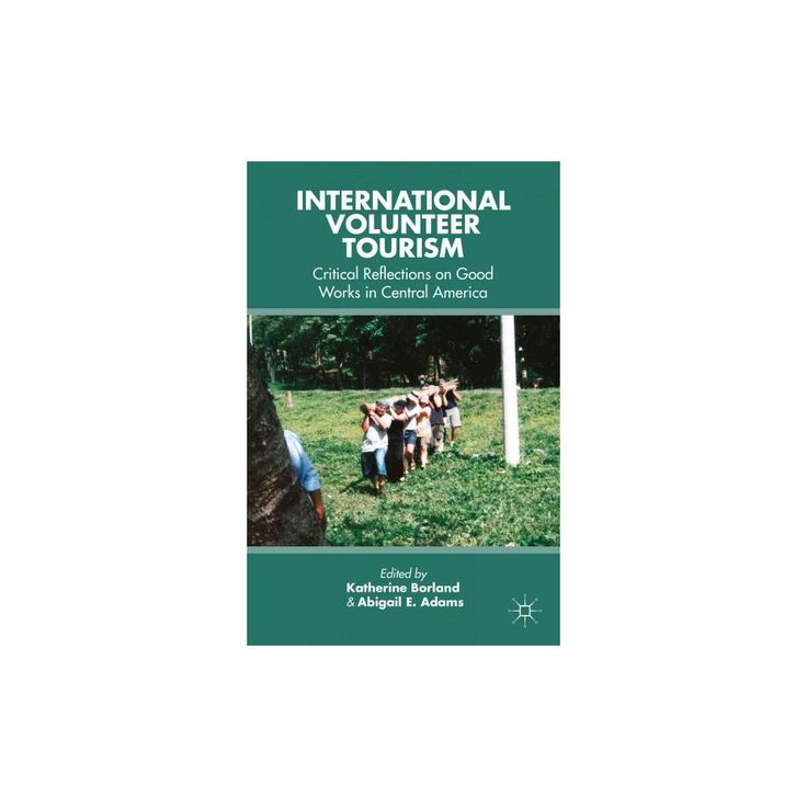 International Volunteer Tourism : Critical Reflections on Good Works in Central America (Paperback)