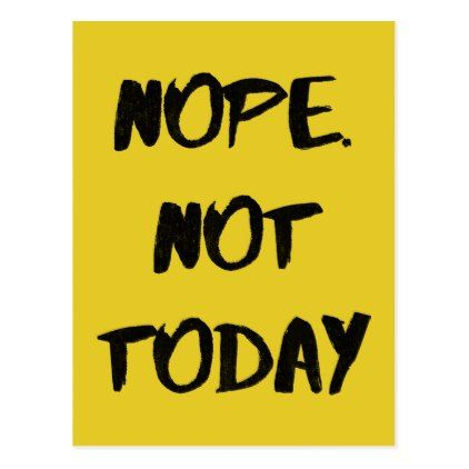 Nope. Not Today - Funny Postcard - postcard post card postcards unique diy cyo customize personalize