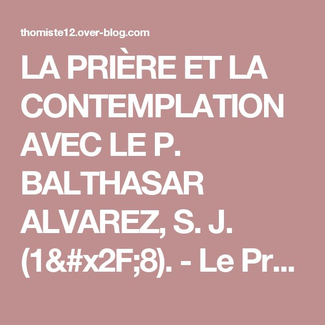 LA PRIÈRE ET LA CONTEMPLATION AVEC LE P. BALTHASAR ALVAREZ, S. J. (1/8). - Le Présent éternel