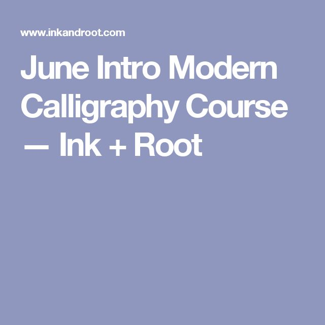 June Intro Modern Calligraphy Course — Ink + Root