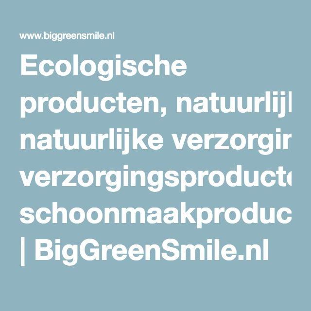 Ecologische producten, natuurlijke verzorgingsproducten, schoonmaakproducten | BigGreenSmile.nl