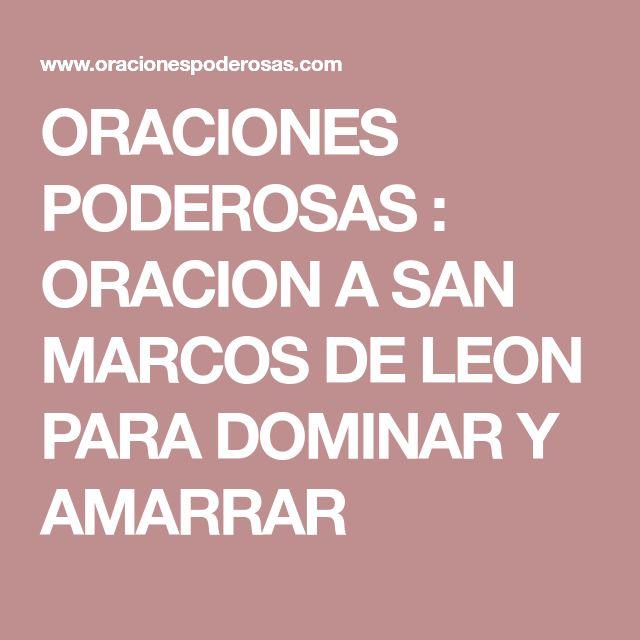 ORACIONES PODEROSAS : ORACION A SAN MARCOS DE LEON PARA DOMINAR Y AMARRAR