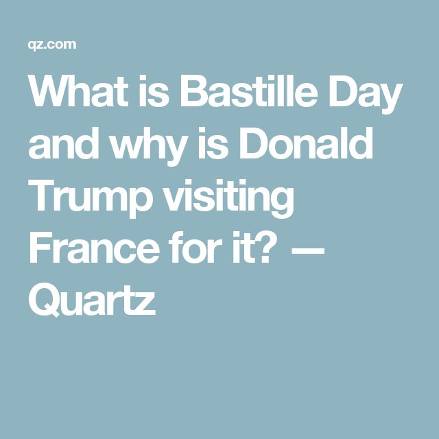 What is Bastille Day and why is Donald Trump visiting France for it? — Quartz