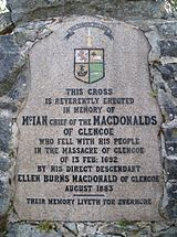 On 13 February 1692,  a massacre took place in Glencoe, in the Highlands of Scotland. The massacre began simultaneously in three settlements along the glen although the killing took place all over the glen. 38 MacDonalds from the Clan MacDonald were killed by the guests who had accepted their hospitality, on the grounds that they had not been prompt in pledging allegiance to the new monarchs, William and Mary. Another forty women and children died of exposure after their homes were burned.