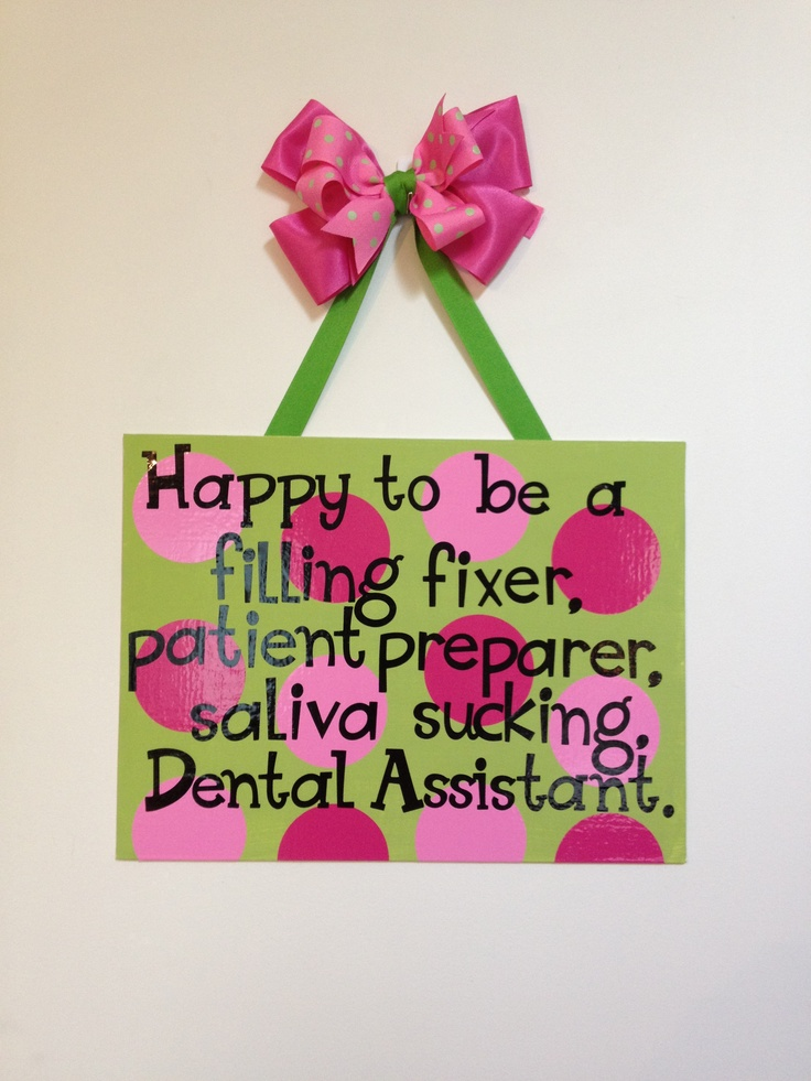 Happy to be a filling fixer, patient preparer, saliva sucking Dental Assistant.