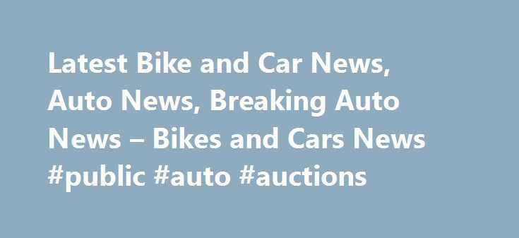 Latest Bike and Car News, Auto News, Breaking Auto News – Bikes and Cars News #public #auto #auctions http://england.remmont.com/latest-bike-and-car-news-auto-news-breaking-auto-news-bikes-and-cars-news-public-auto-auctions/  #auto news # How Maruti Suzuki Ertiga is the best buy in the segment!* The Maruti Ertiga has been the people's favourite in the utility vehicle segment ever since it was launched in 2012. Tata Zica completely leaked prior to unveil, looks promising Front design is very…