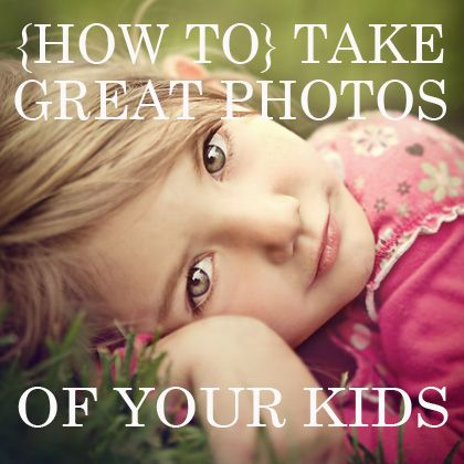 How to Take Great Photos of Your Kids. Some new, some great reminders, all have fabulous inspirational photos with the tips!