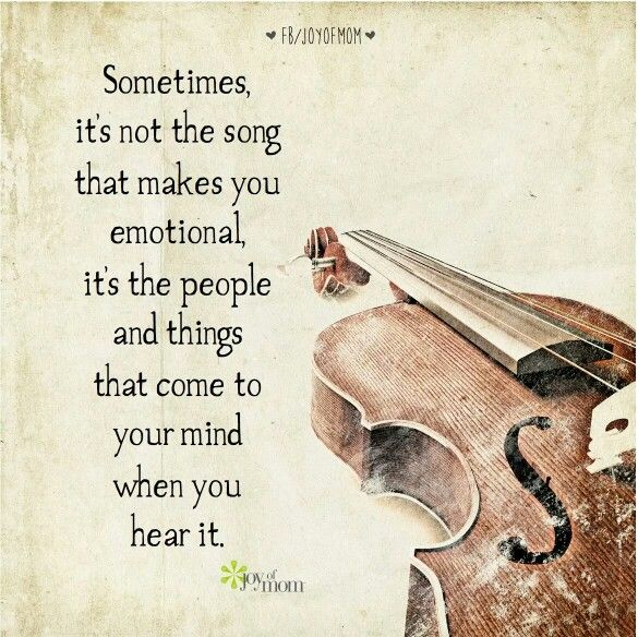 """Sometimes it's not the song that makes you emotional, it's the people and things that come to your mind when you hear it."""