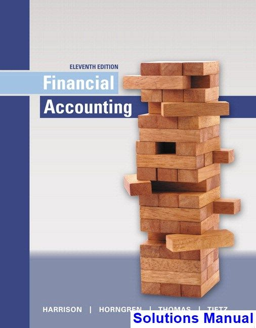 Financial Accounting 11th Edition Harrison Solutions Manual - Test bank, Solutions manual, exam bank, quiz bank, answer key for textbook download instantly!