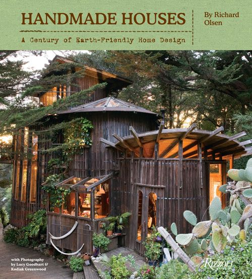 Handmade Houses: A Century Of Earth Friendly Home Design Written By Richard  Olsen, Photographed By Lucy Goodhart And Kodiak Greenwood Pub Date: March  2012 F
