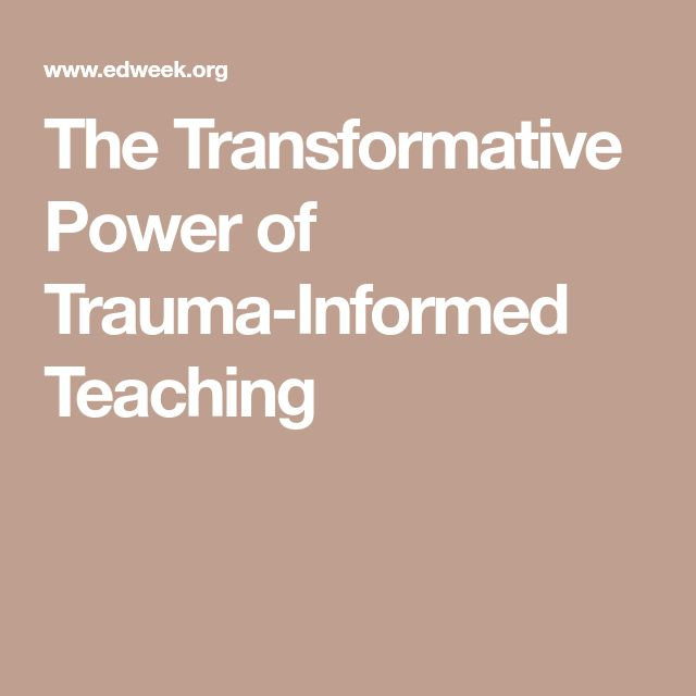 The Transformative Power Of Trauma >> The Transformative Power Of Trauma Informed Teaching Trauma