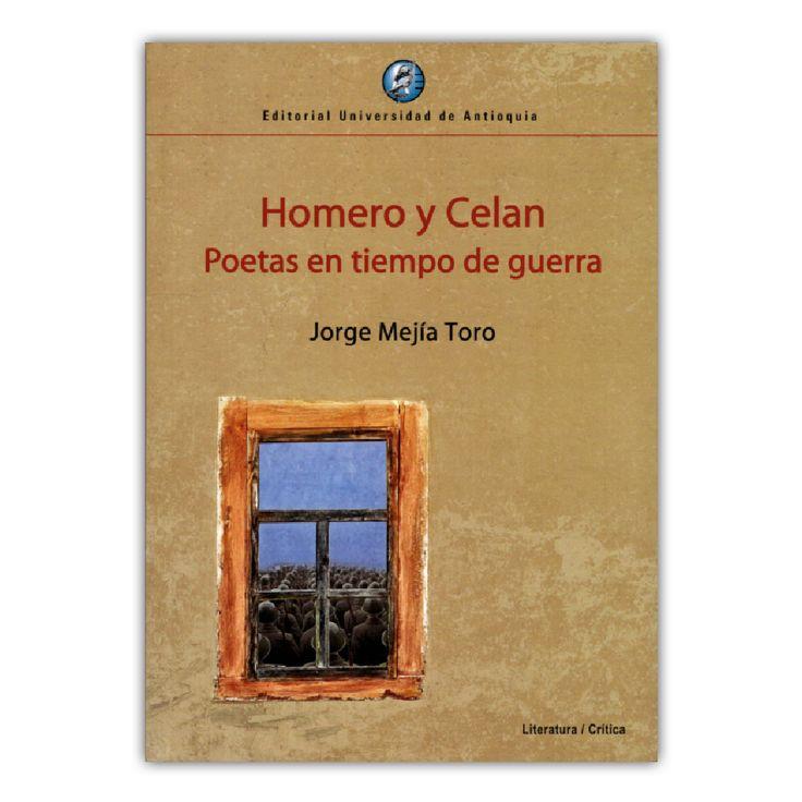 Homero y Celan. Poetas en tiempo de guerra  – Jorge Mejía Toro – Editorial www.librosyeditores.com Editores y distribuidores. Universidad Industrial de Santander