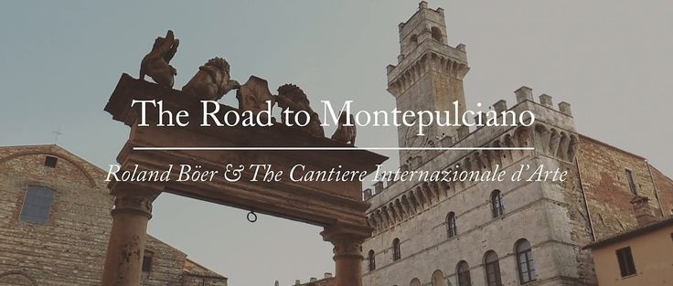 The Road to Montepulciano: Roland Böer and the Cantiere Internazionale d'Arte