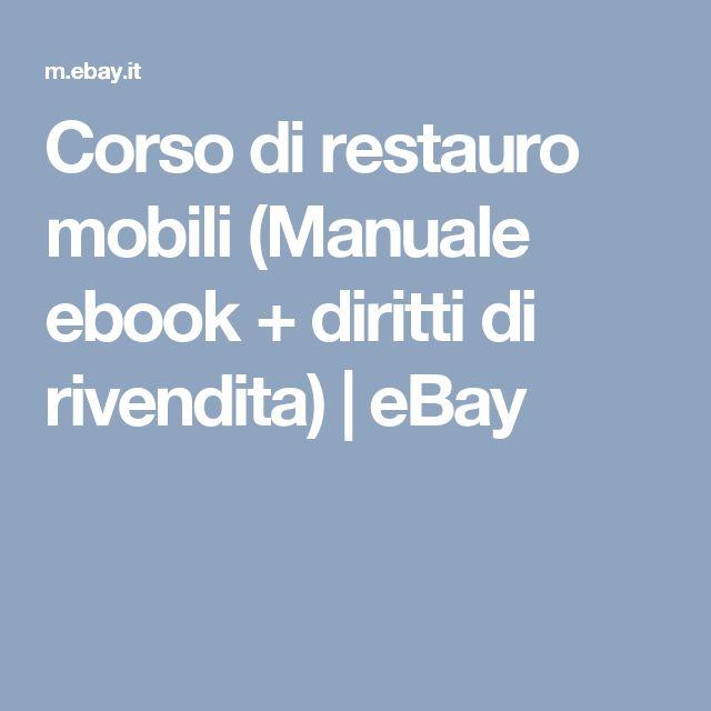 Corso di restauro mobili (Manuale ebook + diritti di rivendita) | eBay