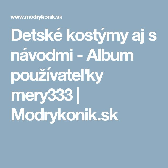 Detské kostýmy aj s návodmi -     Album používateľky mery333     | Modrykonik.sk