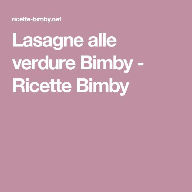 Lasagne alle verdure Bimby - Ricette Bimby
