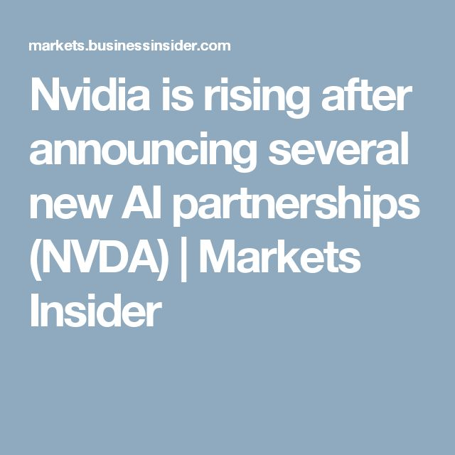 Nvidia is rising after announcing several new AI partnerships (NVDA) | Markets Insider