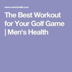 The Best Workout for Your Golf Game   Men's Health