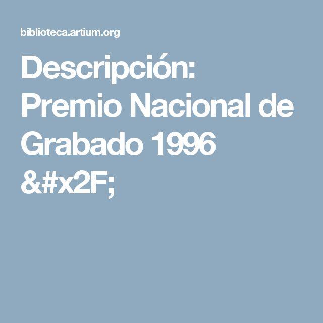 Descripción: Premio Nacional de Grabado 1996 /
