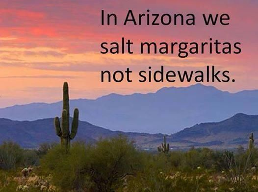 In Arizona we salt margaritas not sidewalks!:
