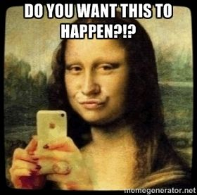 Selfie Monalisa - do you want this to happen?!?