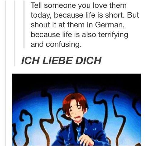 I like to do this to my friend quite frequently. Tell them you love them various languages so they don't get bored.