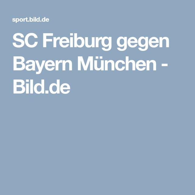 SC Freiburg gegen Bayern München       -  Bild.de