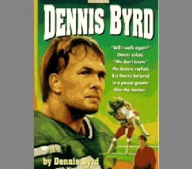 """The day I don't have time to sign an autograph for a kid, is the day I get out of football."" (Dennis Byrd)  Sadly, Dennis Byrd's NFL career ended suddenly.  During a 1992 game, a neck injury left him partially paralyzed.  Remarkably, after extensive physical therapy, Dennis Byrd regained the ability to walk.  His story is a tremendous inspiration to others who have suffered serious neck injuries."